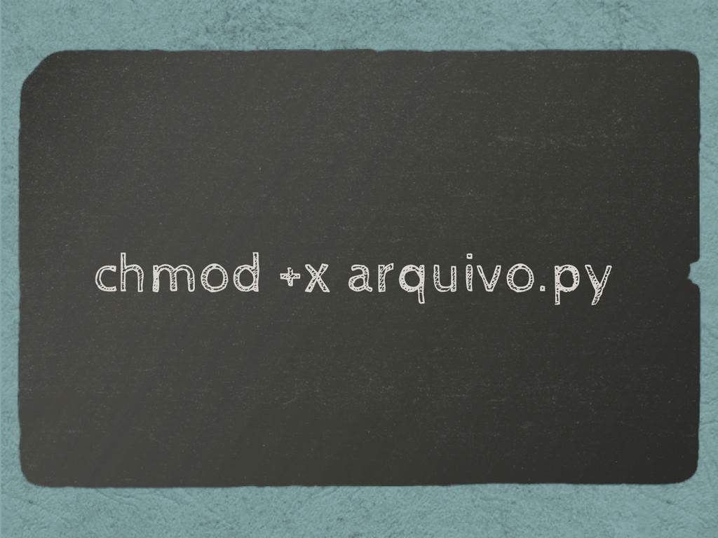 chmod +x arquivo.py