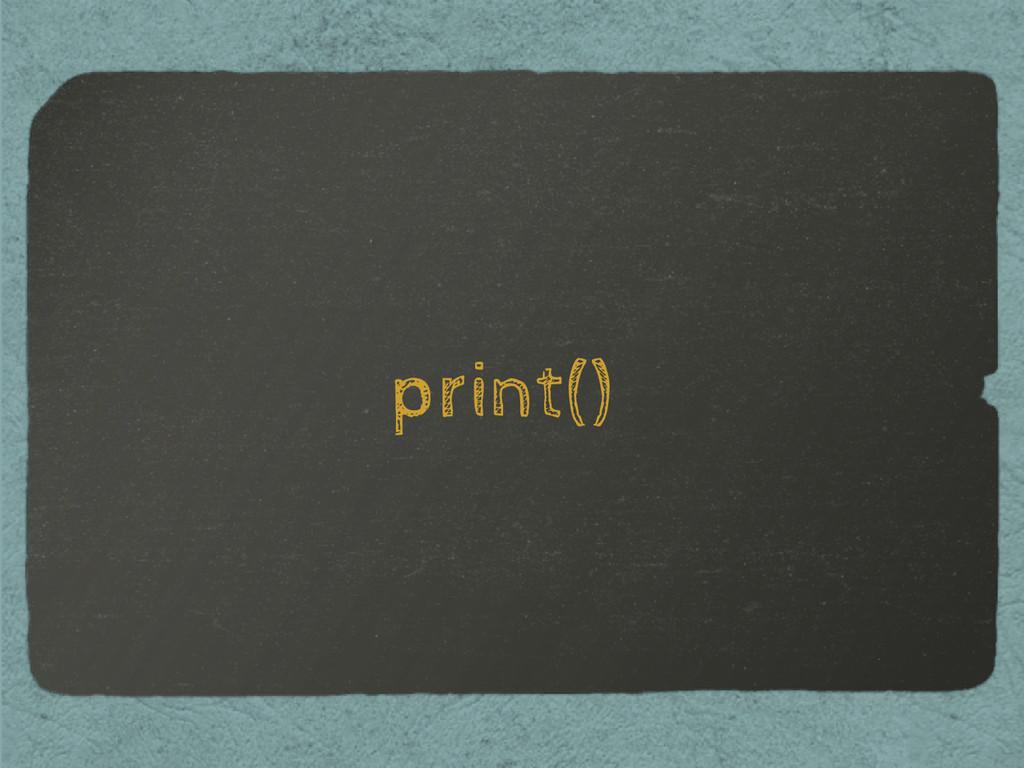 print()