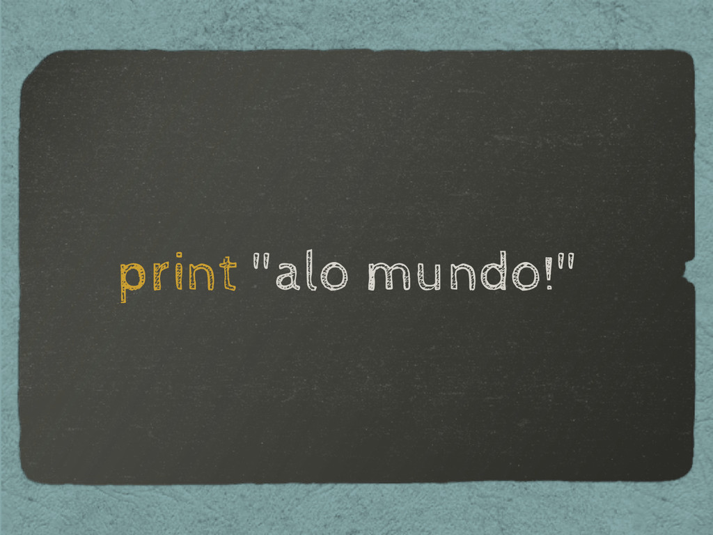 "print ""alo mundo!"""