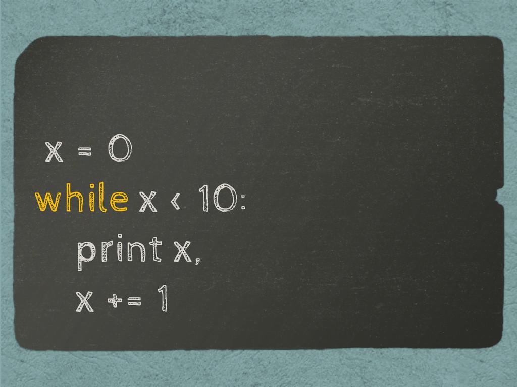 x = 0 while x < 10: print x, x += 1
