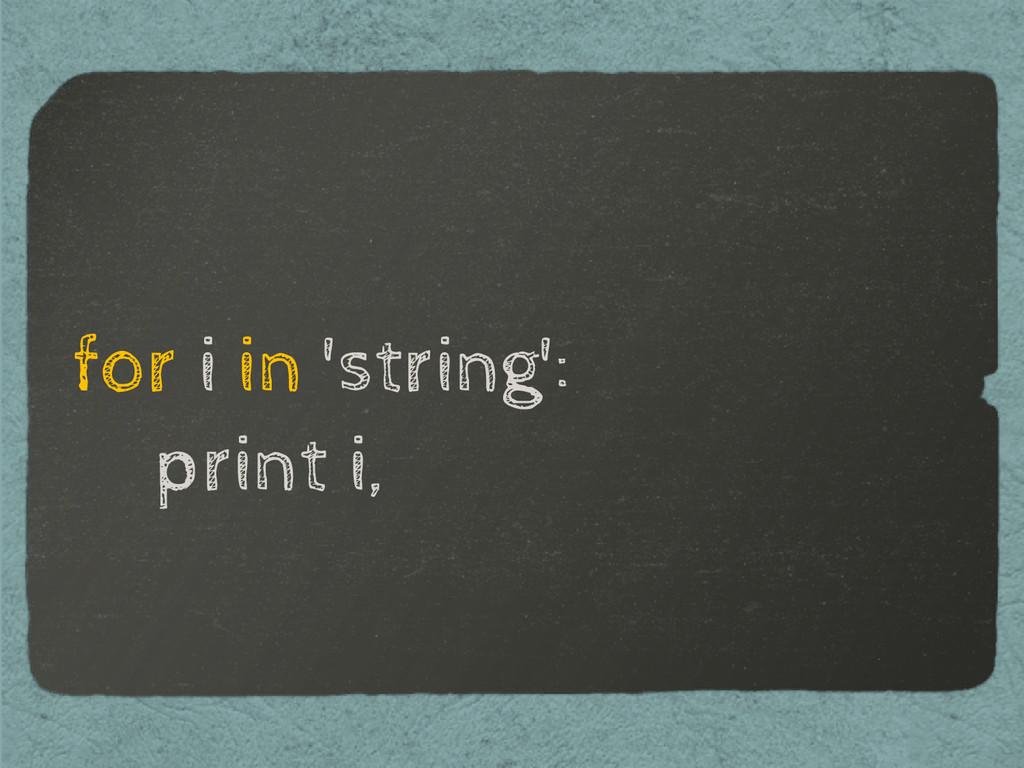 for i in 'string': print i,