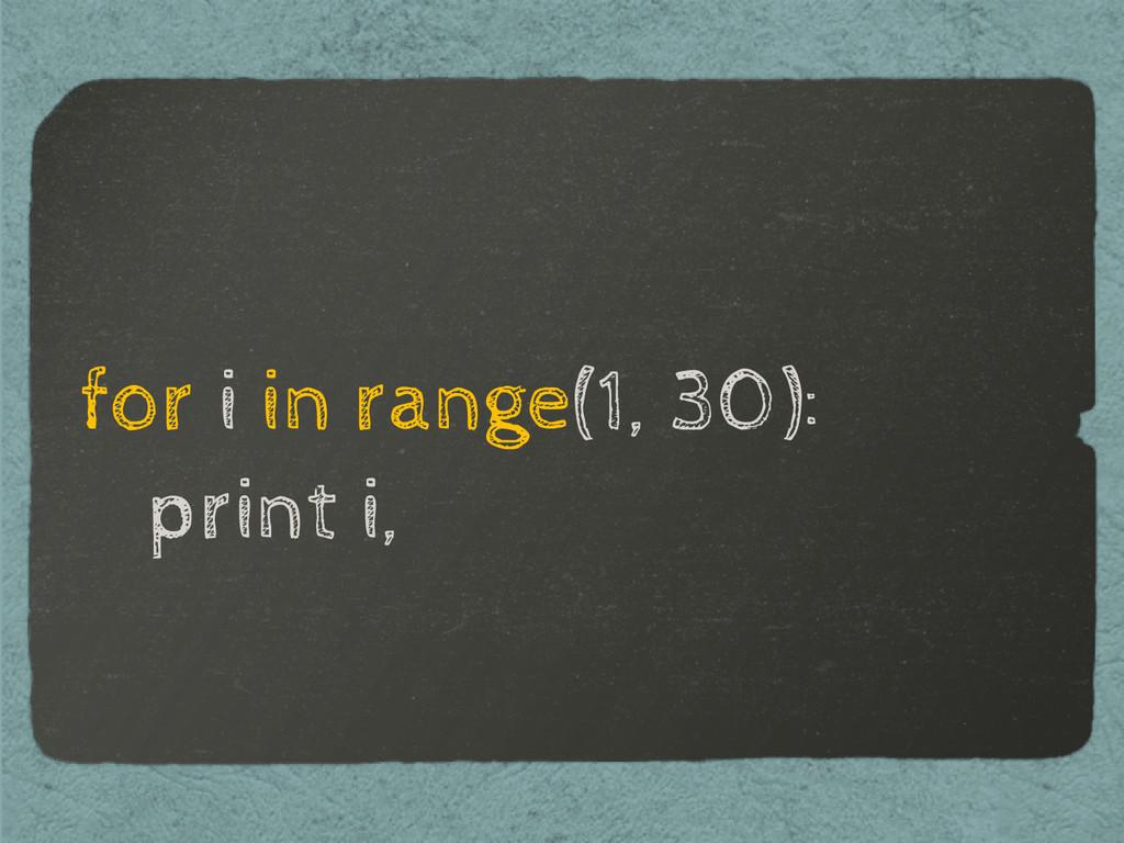 for i in range(1, 30): print i,