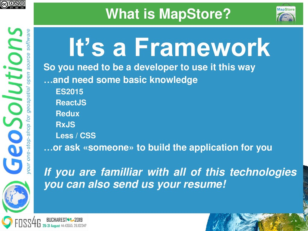 What is MapStore? It's a Framework So you need ...