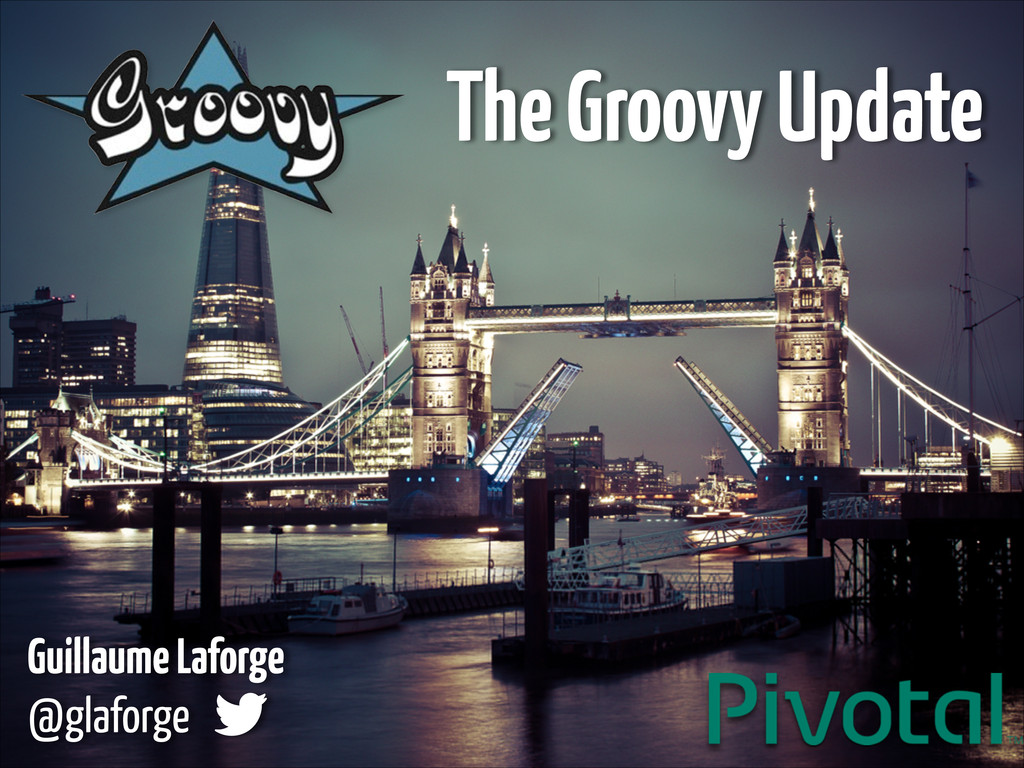 Guillaume Laforge  @glaforge The Groovy Update