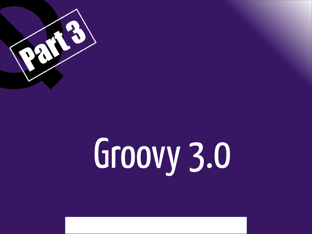 Groovy 3.0 Part 3