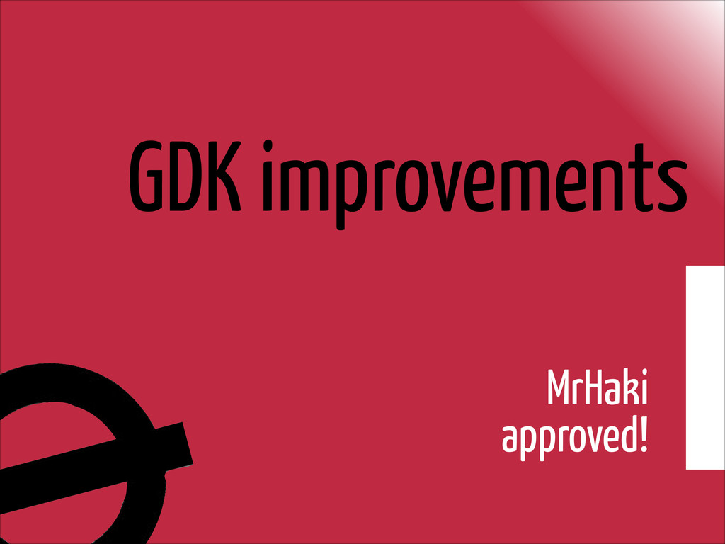 GDK improvements MrHaki  approved!