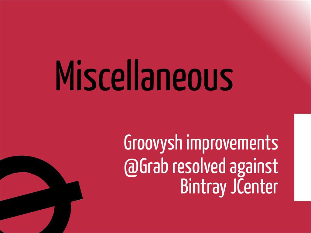 Miscellaneous Groovysh improvements @Grab resol...