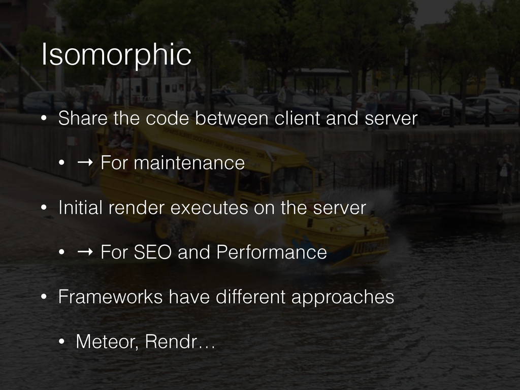 Isomorphic • Share the code between client and ...
