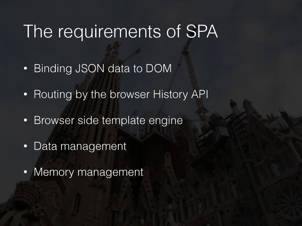 The requirements of SPA • Binding JSON data to ...