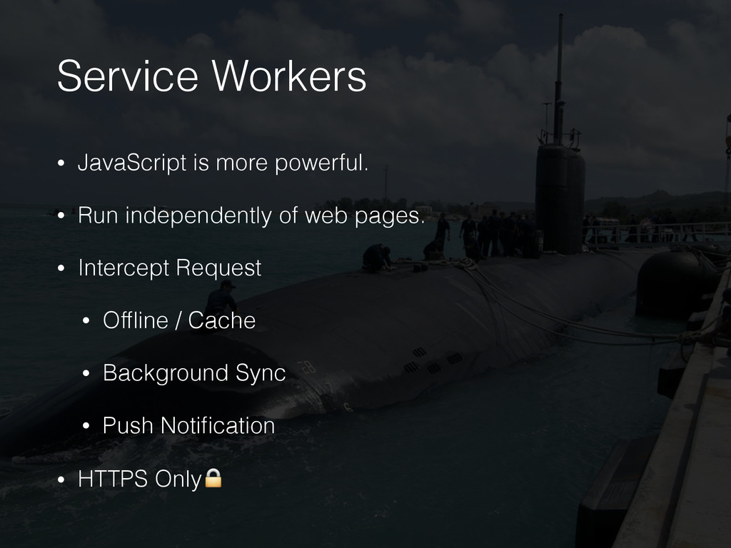 Service Workers • JavaScript is more powerful. ...