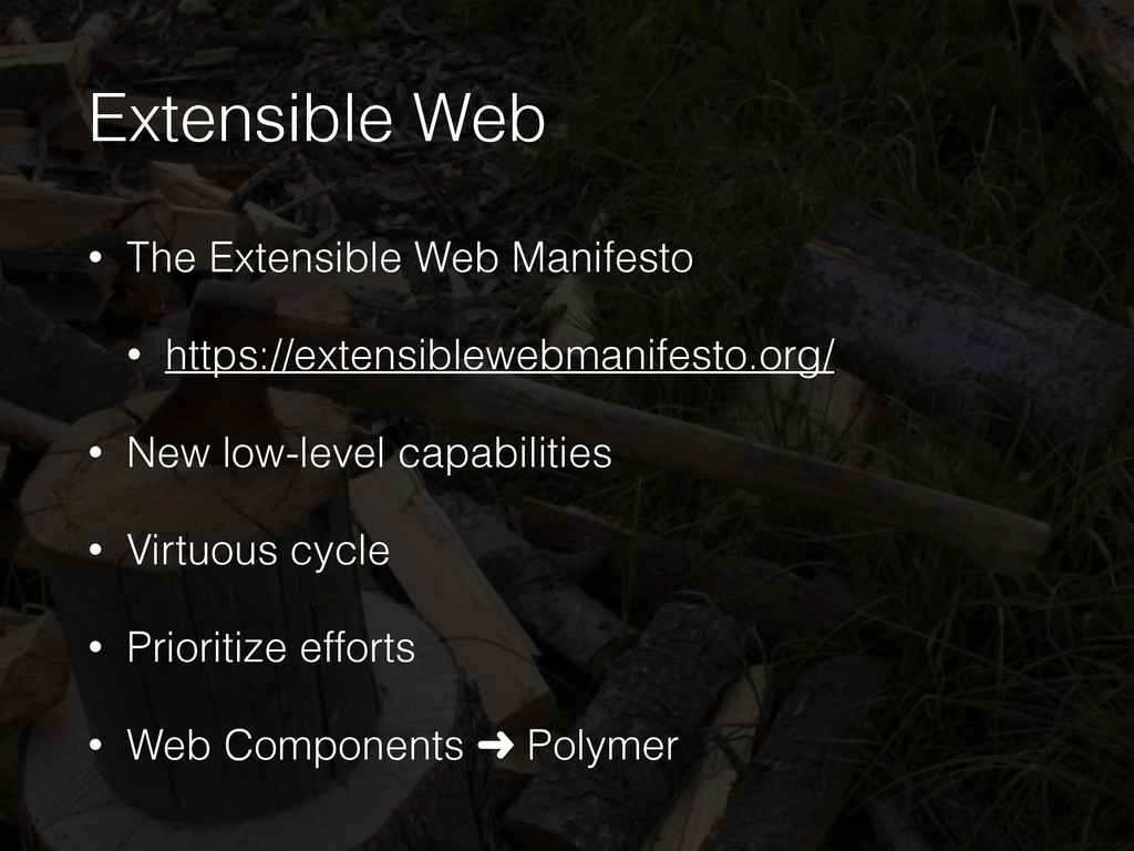 Extensible Web • The Extensible Web Manifesto •...