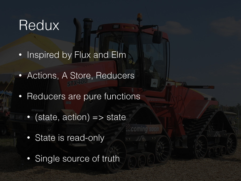 Redux • Inspired by Flux and Elm • Actions, A S...