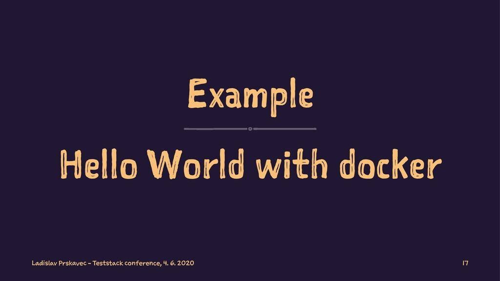 Example Hello World with docker Ladislav Prskav...