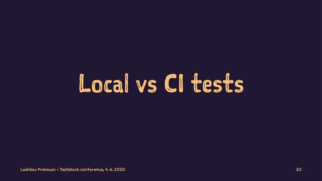 Local vs CI tests Ladislav Prskavec - Teststack...