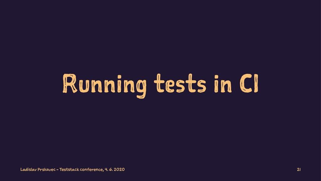 Running tests in CI Ladislav Prskavec - Teststa...