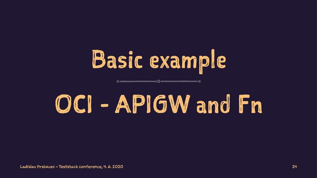 Basic example OCI - APIGW and Fn Ladislav Prska...