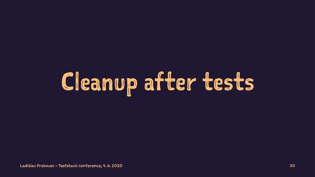 Cleanup after tests Ladislav Prskavec - Teststa...
