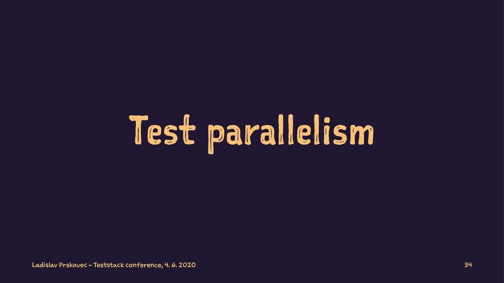 Test parallelism Ladislav Prskavec - Teststack ...