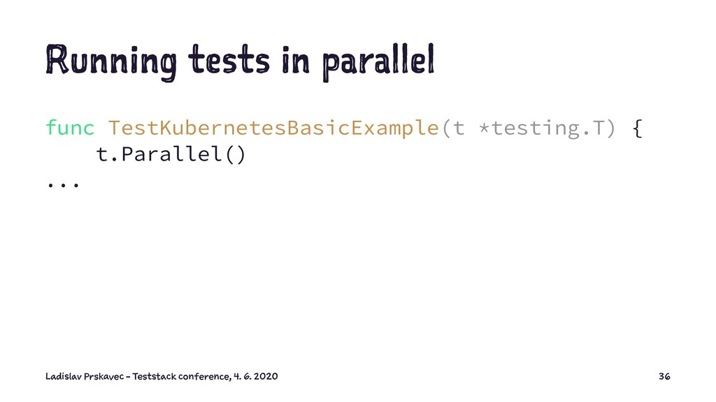 Running tests in parallel func TestKubernetesBa...