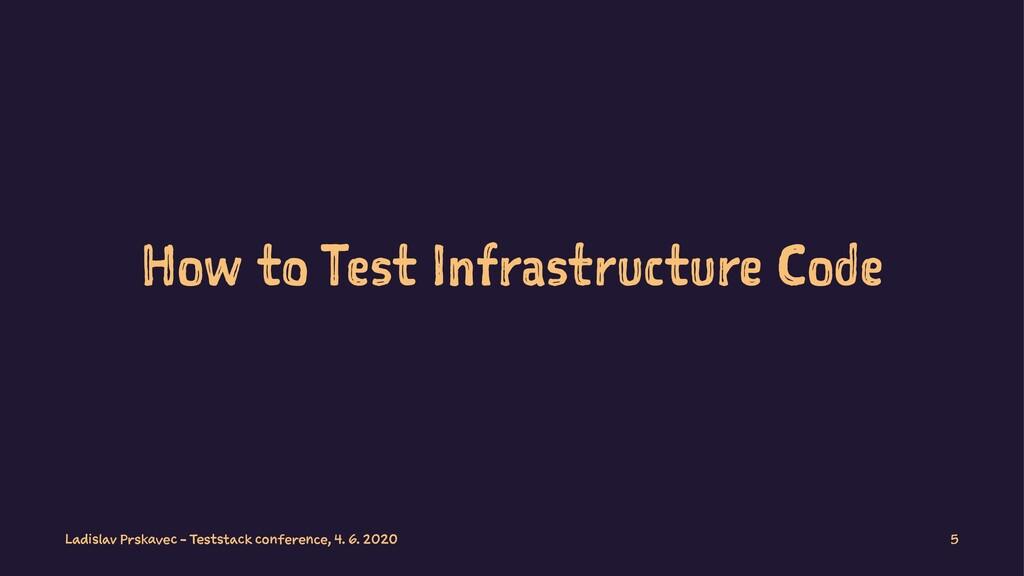 How to Test Infrastructure Code Ladislav Prskav...