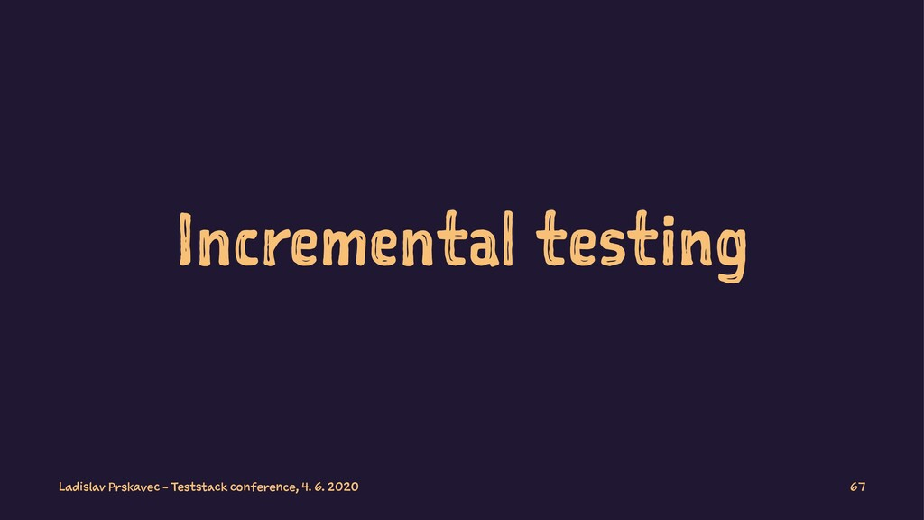 Incremental testing Ladislav Prskavec - Teststa...
