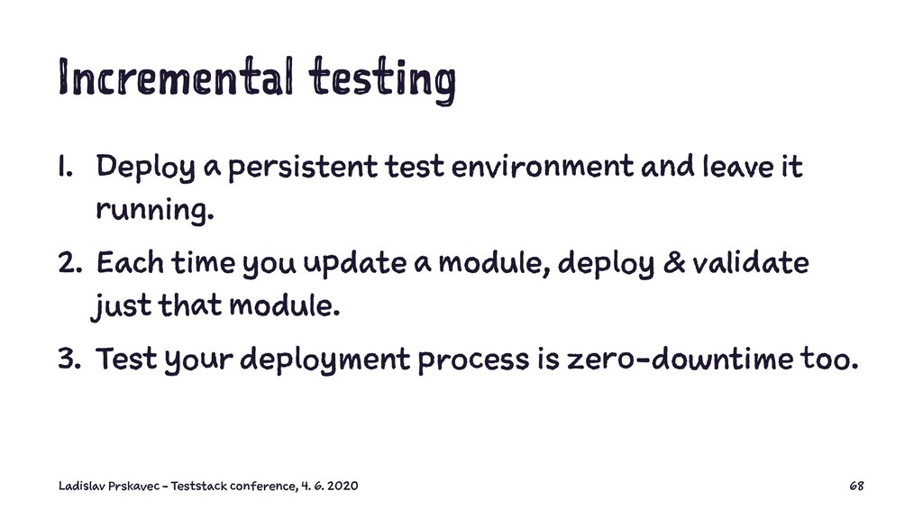 Incremental testing 1. Deploy a persistent test...
