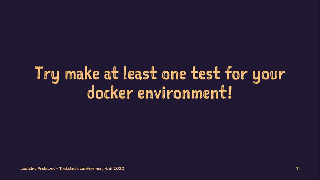 Try make at least one test for your docker envi...