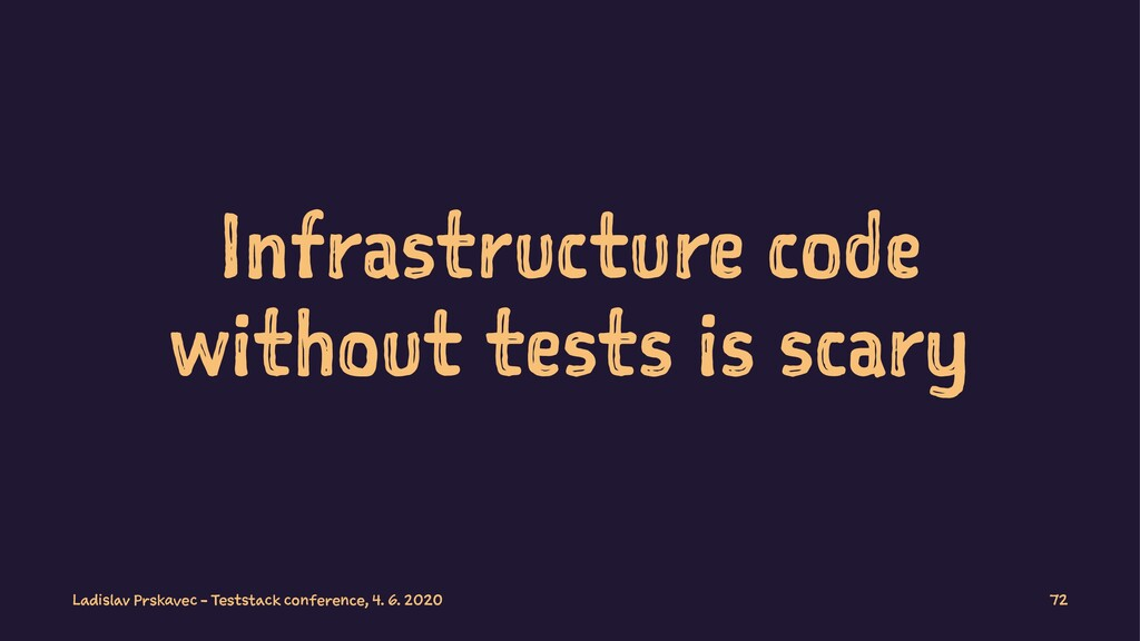 Infrastructure code without tests is scary Ladi...