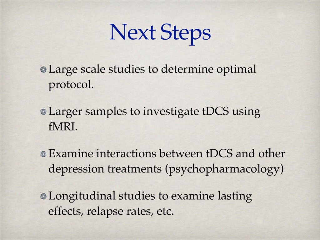 Next Steps Large scale studies to determine opt...