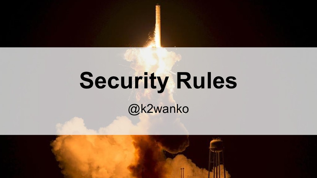 Security Rules @k2wanko