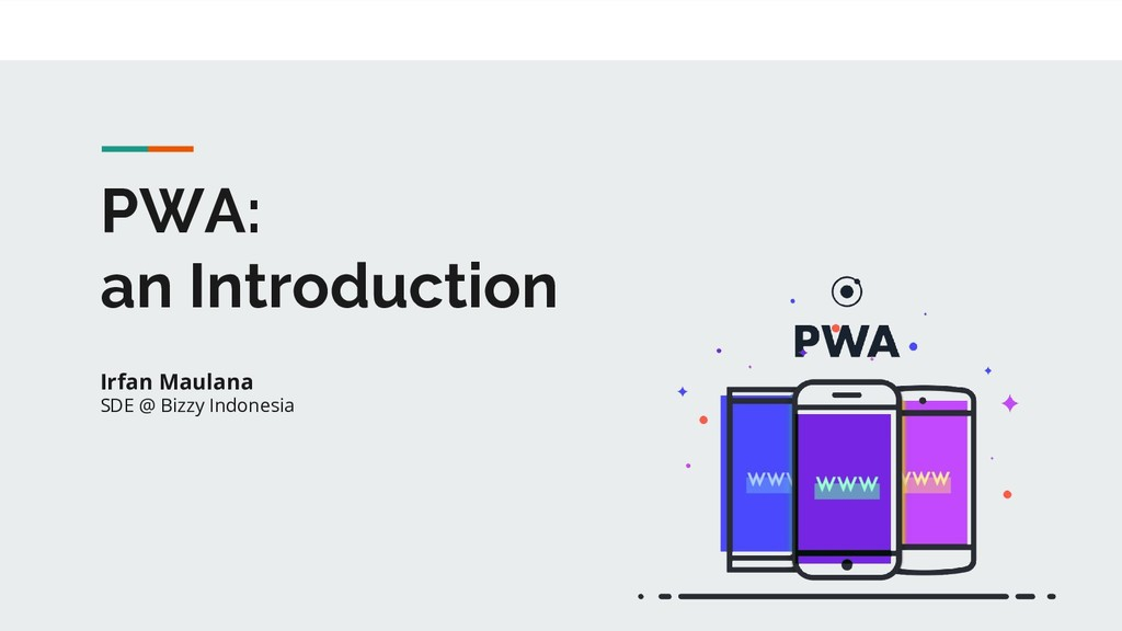PWA: an Introduction Irfan Maulana SDE @ Bizzy ...