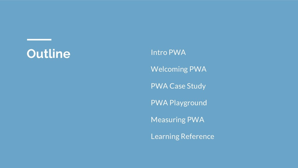 Outline Intro PWA Welcoming PWA PWA Case Study ...