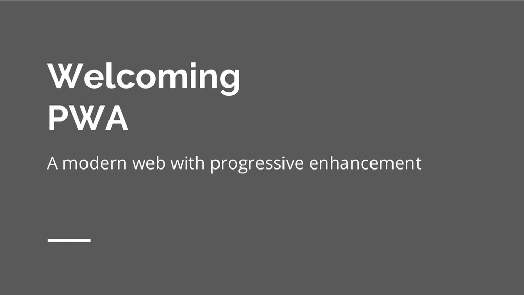 Welcoming PWA A modern web with progressive enh...