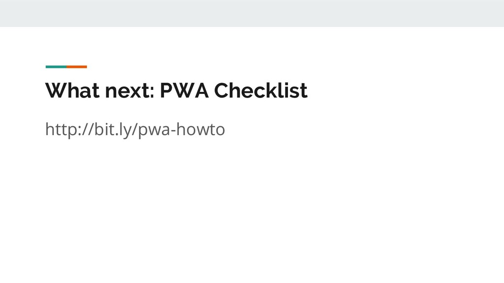 What next: PWA Checklist http://bit.ly/pwa-howto