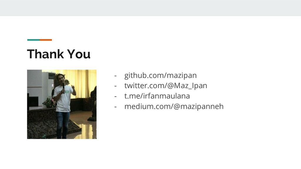 Thank You - github.com/mazipan - twitter.com/@M...