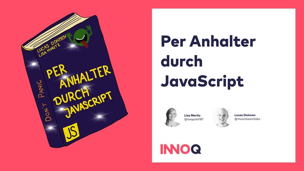 Per Anhalter durch JavaScript Lisa Moritz @teap...