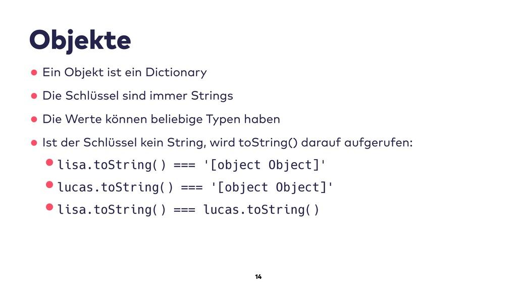 14 Objekte •Ein Objekt ist ein Dictionary •Die ...