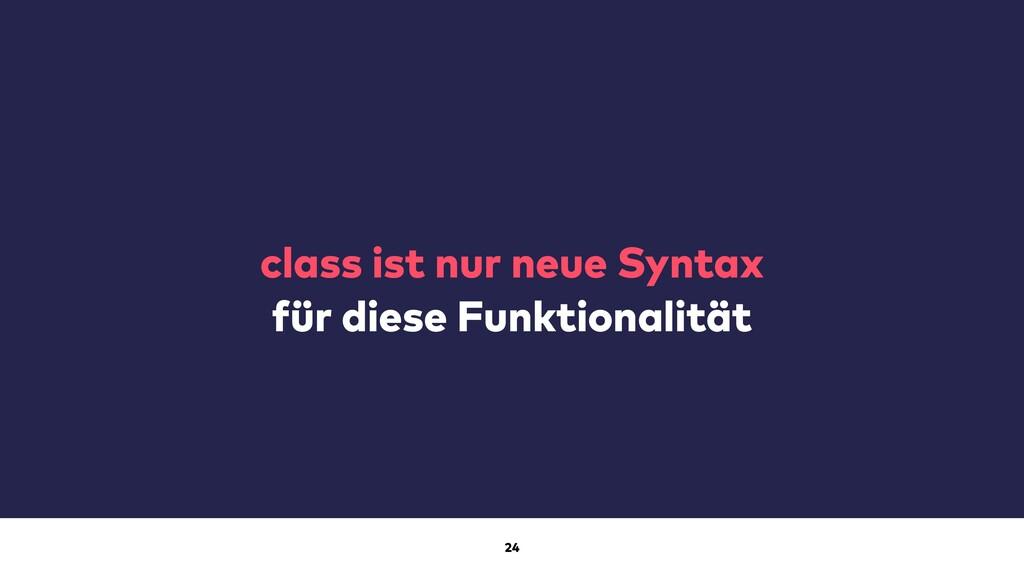 24 class ist nur neue Syntax für diese Funktion...