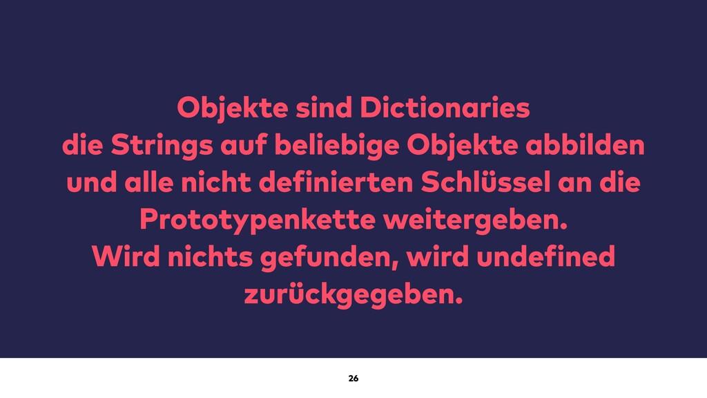26 Objekte sind Dictionaries die Strings auf be...