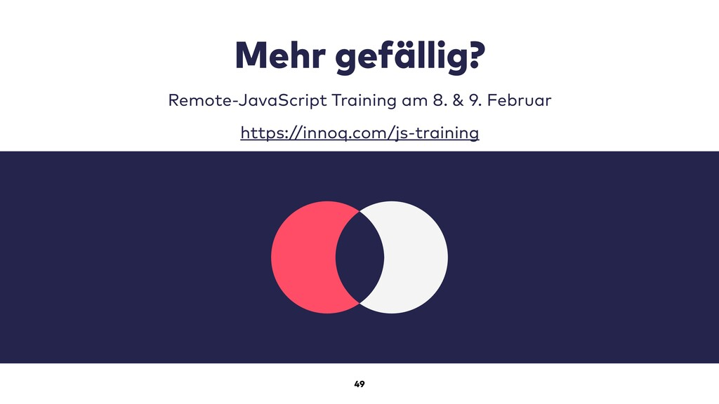49 Mehr gefällig? Remote-JavaScript Training am...