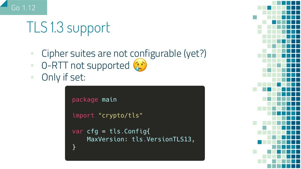 TLS 1.3 support ▪ Cipher suites are not configu...
