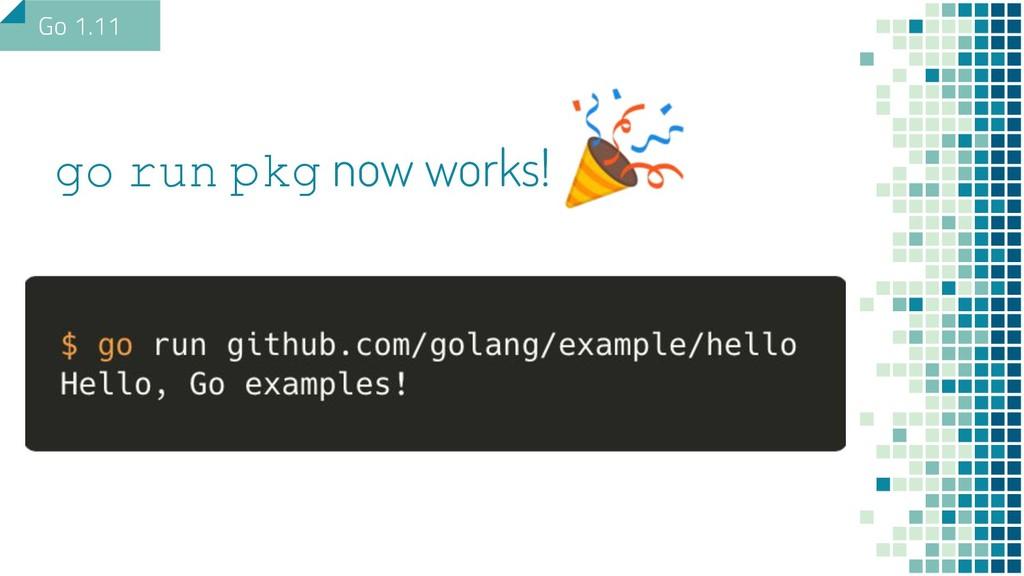go run pkg now works! Go 1.11