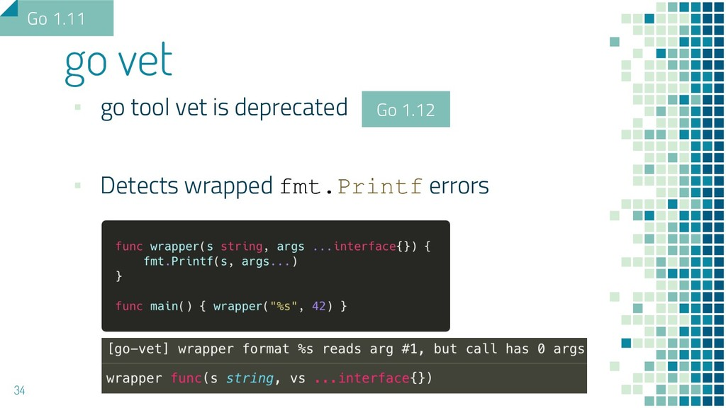 ▪ go tool vet is deprecated ▪ Detects wrapped f...