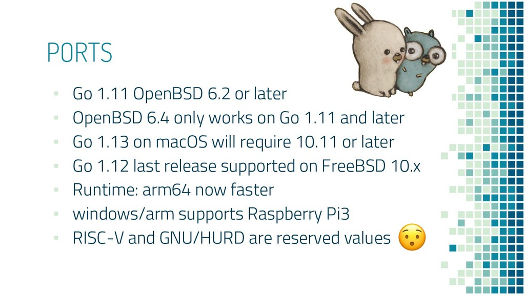 PORTS ▪ Go 1.11 OpenBSD 6.2 or later ▪ OpenBSD ...
