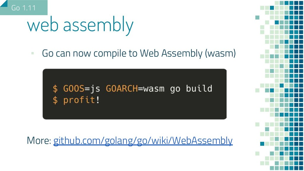 ▪ Go can now compile to Web Assembly (wasm) Mor...