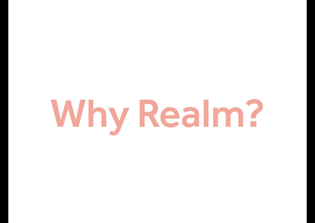 Why Realm?