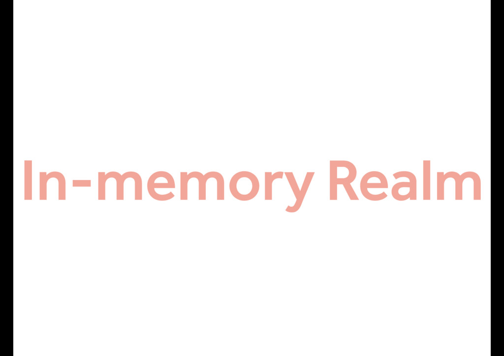 In-memory Realm