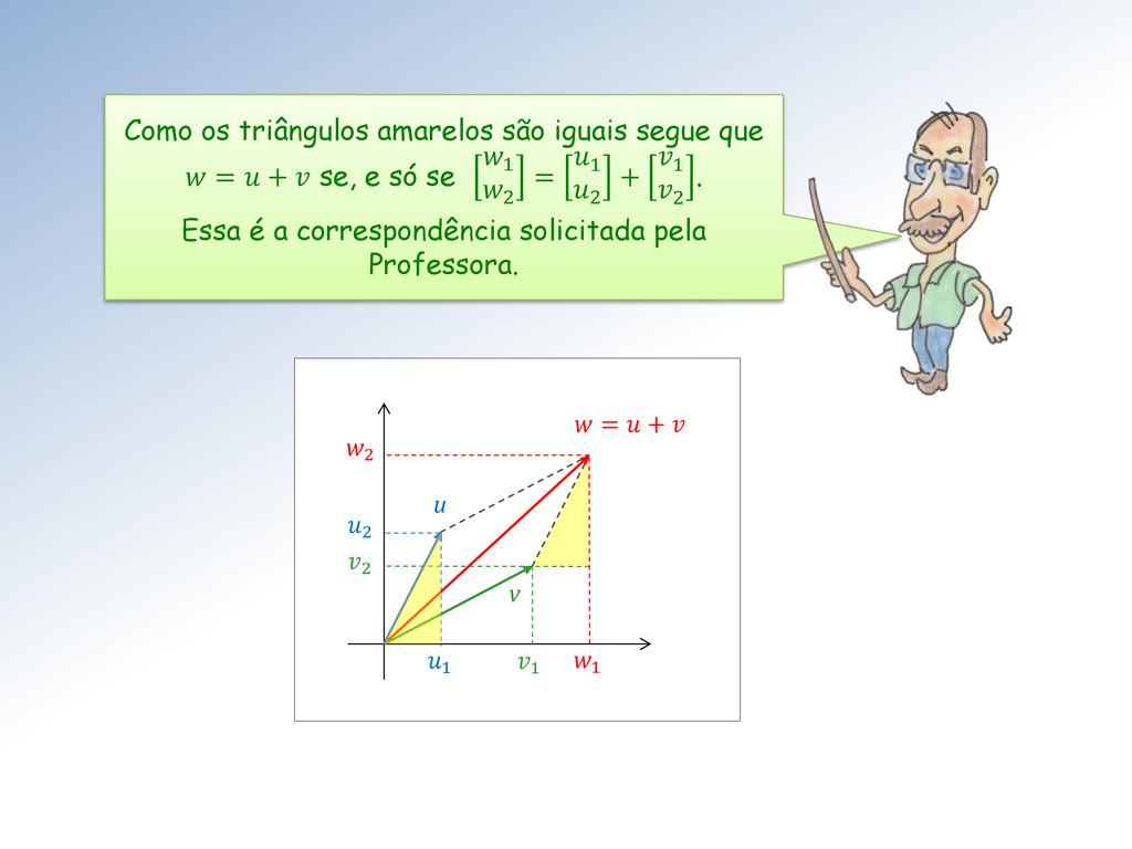 2 1 v 2 1 u  =  +  1 2 Como os triângulos amare...