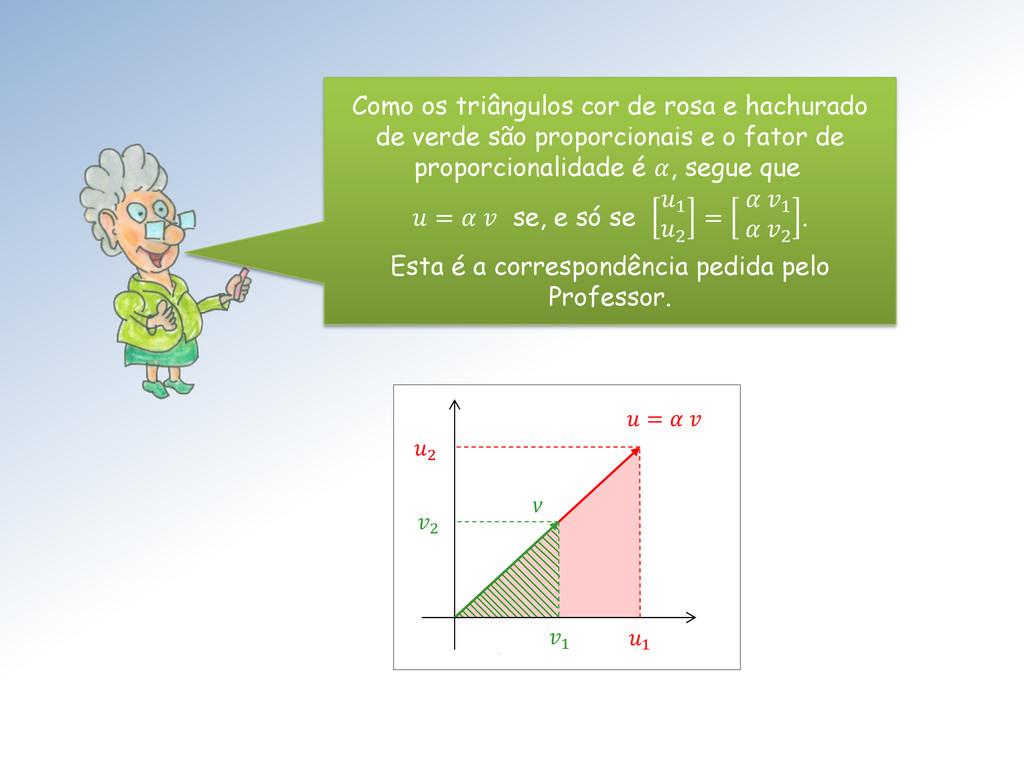 2 1  =   1 2 v Como os triângulos cor de rosa e...