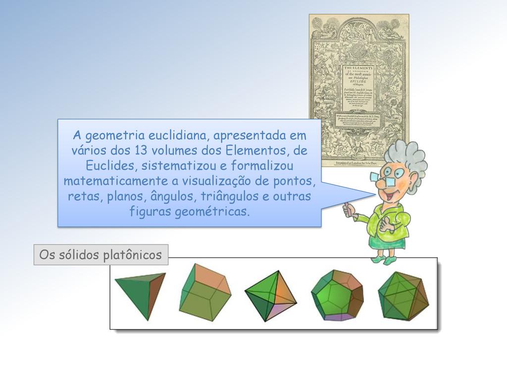 Os sólidos platônicos A geometria euclidiana, a...